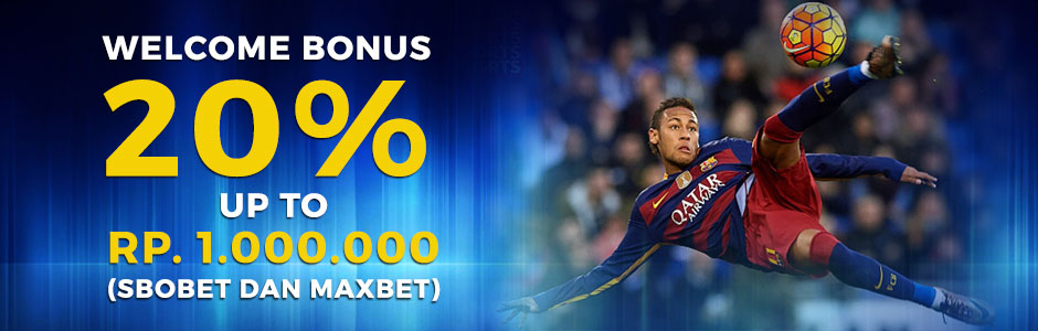Welcome Bonus 20% Up to Rp.1.000.000 (SBOBET dan MAXBET)